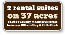 2 suites on 37 acres of Door County meadow and forest between Ellison Bay and Gills Rock
